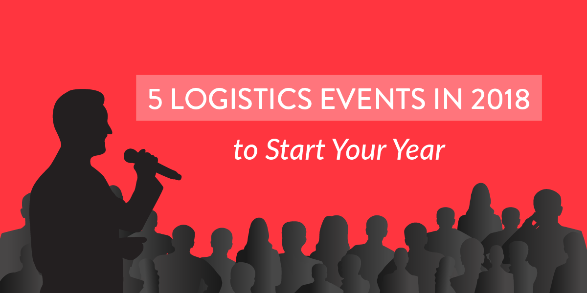 5 Logistics Events in 2018 to Start Your Year