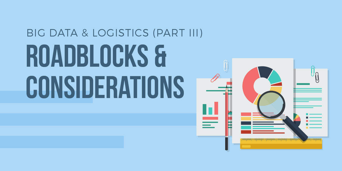 Big Data & Logistics (Part III): Roadblocks and Considerations