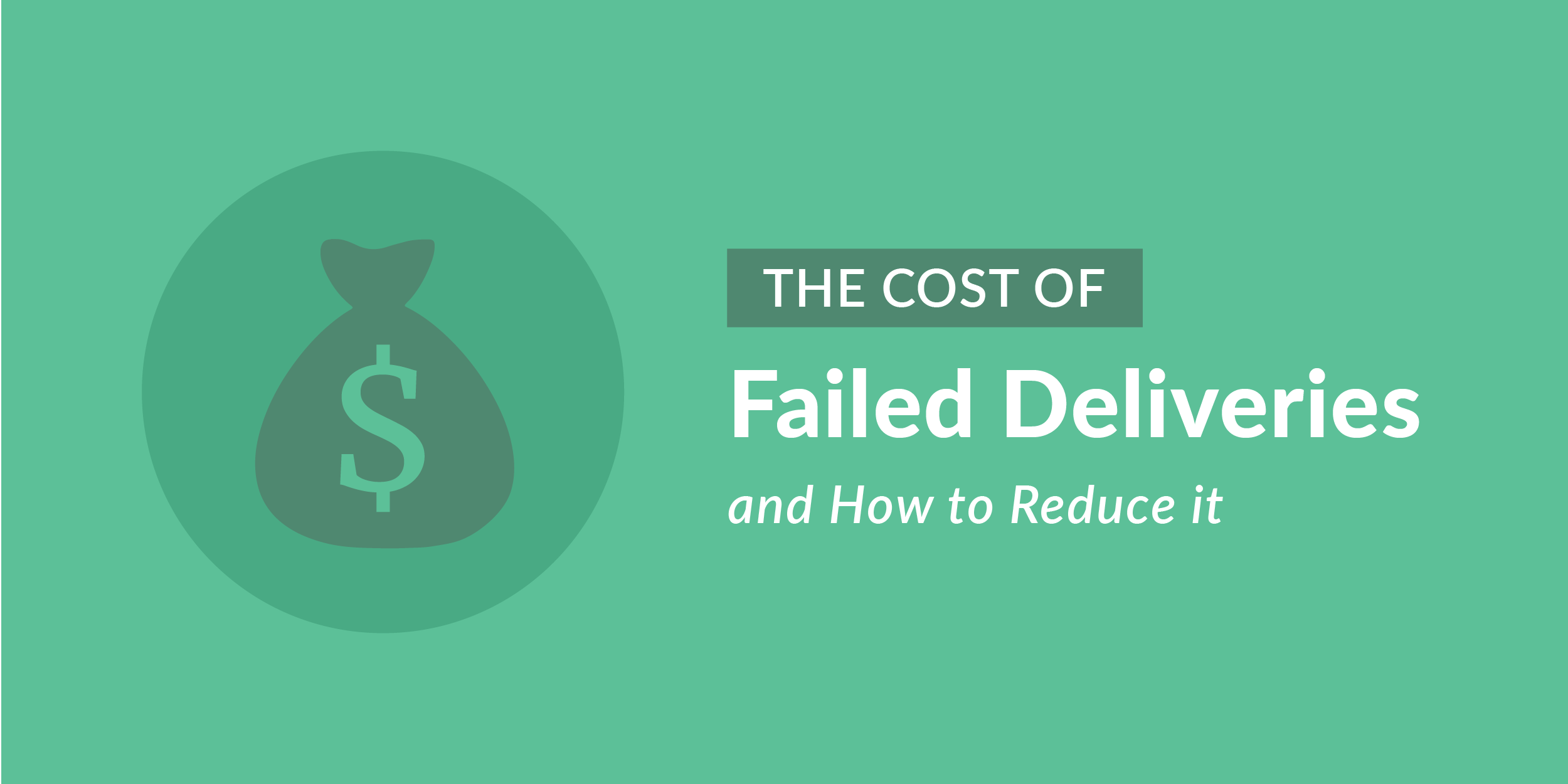 The Cost of Failed Deliveries and How to Reduce It