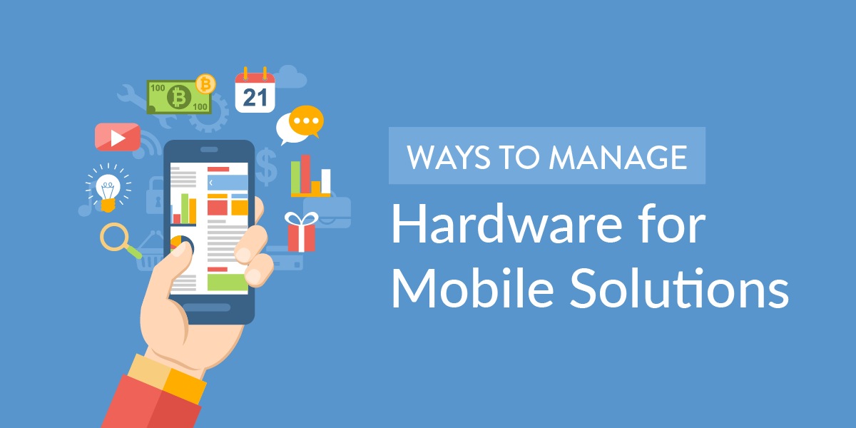 Ways to Manage Hardware for Mobile Solutions
