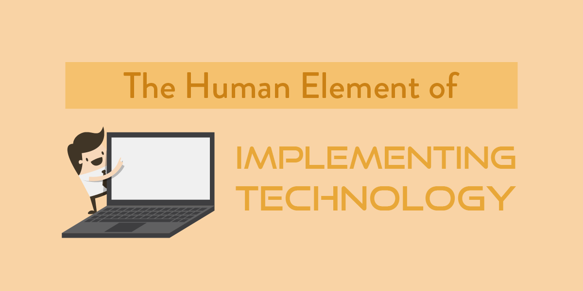 The Human Element of Implementing New Technology