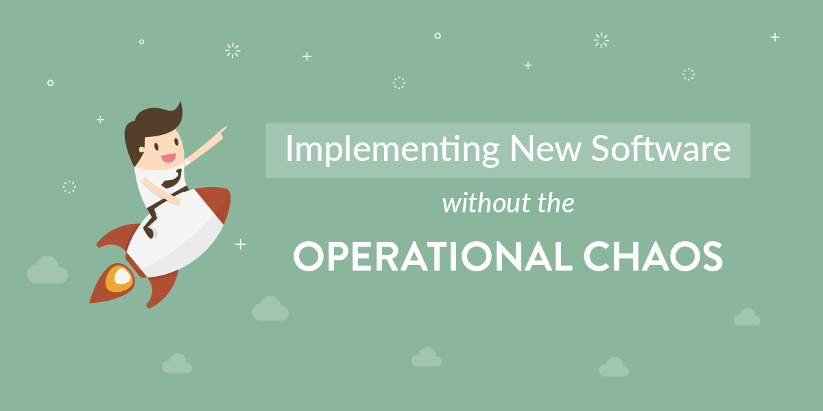 Implementing New Software without the Operational Chaos