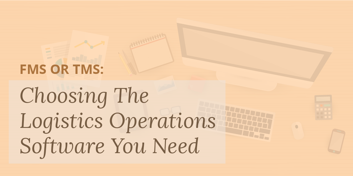 FMS or TMS: Choosing The Logistics Operations Software You Need