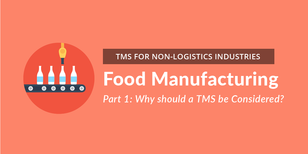 [TMS for Non-Logistics Industries] Food Manufacturing Part 1: Why should TMS be Considered?