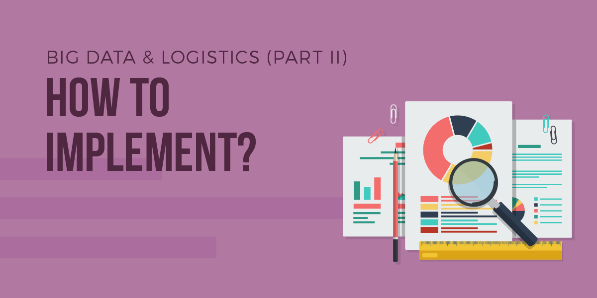 Big Data & Logistics (Part II): How to implement?