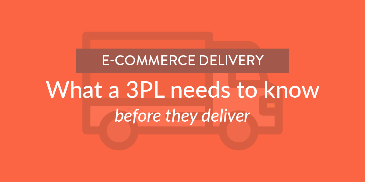 E-Commerce Delivery: What a 3PL needs to know before they deliver